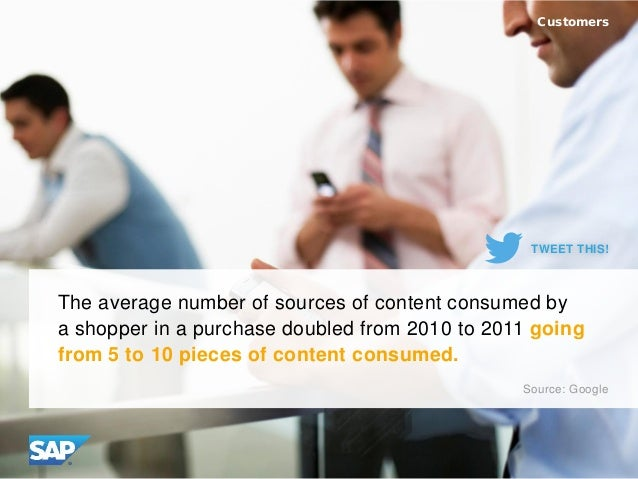 The average number of sources of content consumed by a shopper in a purchase doubled from 2010 to 2011 going from 5 to 10 ...