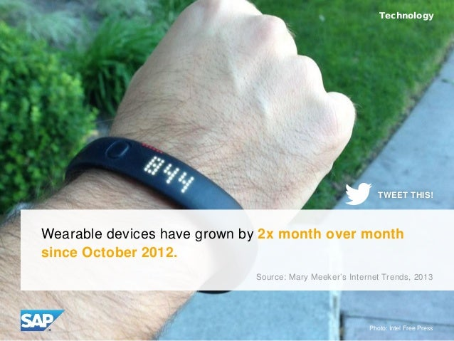 Wearable devices have grown by 2x month over month since October 2012. Source: Mary Meeker's Internet Trends, 2013 Technol...