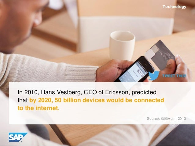 Technology Source: GIGAom, 2013 In 2010, Hans Vestberg, CEO of Ericsson, predicted that by 2020, 50 billion devices would ...