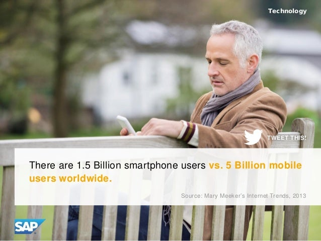 There are 1.5 Billion smartphone users vs. 5 Billion mobile users worldwide. Source: Mary Meeker's Internet Trends, 2013 T...