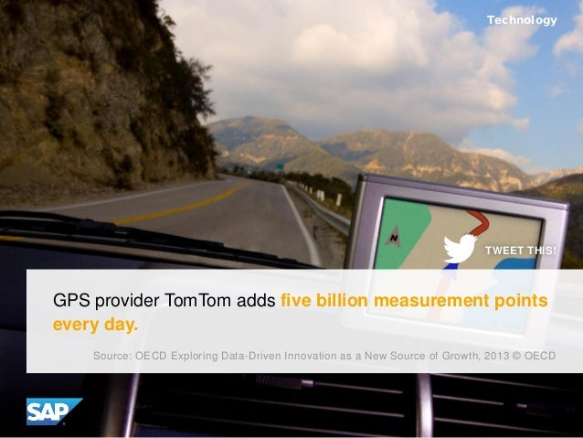 GPS provider TomTom adds five billion measurement points every day. Source: OECD Exploring Data-Driven Innovation as a New...
