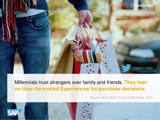 Millennials trust strangers over family and friends. They lean on User-Generated Experiences for purchase decisions. Custo...