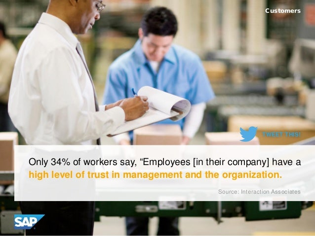 "Only 34% of workers say, ""Employees [in their company] have a high level of trust in management and the organization. Cust..."