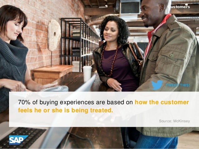 70% of buying experiences are based on how the customer feels he or she is being treated. Customers Source: McKinsey TWEET...