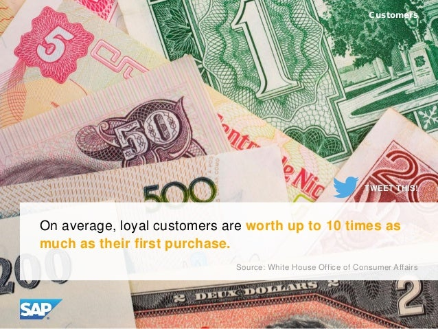 On average, loyal customers are worth up to 10 times as much as their first purchase. Customers Source: White House Office...