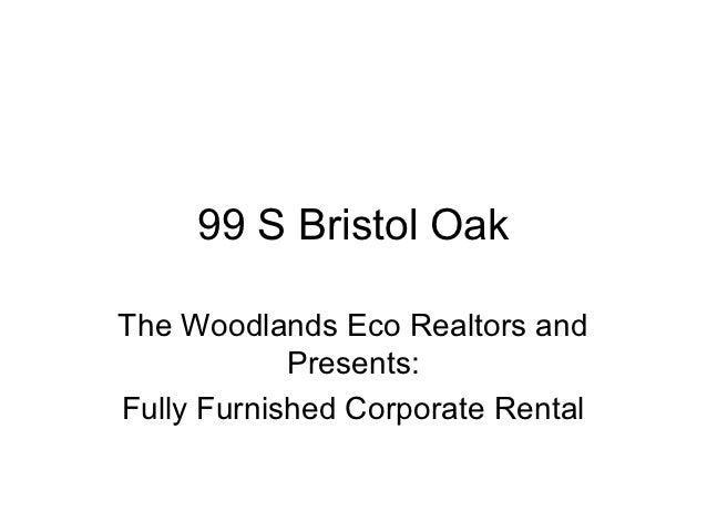 99 S Bristol OakThe Woodlands Eco Realtors and            Presents:Fully Furnished Corporate Rental