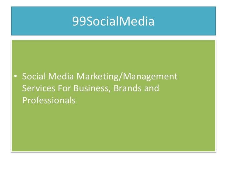 99SocialMedia• Social Media Marketing/Management  Services For Business, Brands and  Professionals