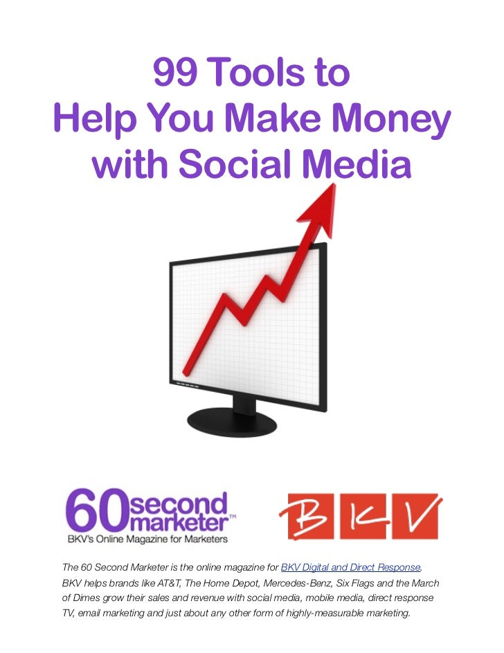 99 Tools toHelp You Make Money with Social MediaThe 60 Second Marketer is the online magazine for BKV Digital and Direct R...