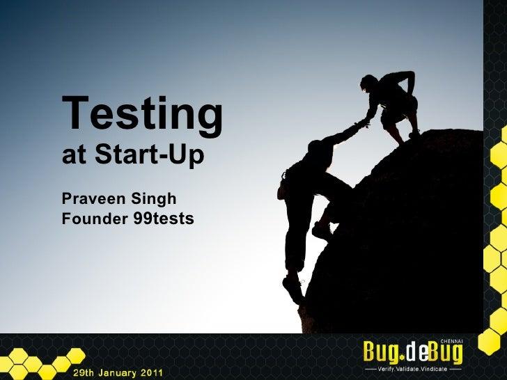 Testingat Start-UpPraveen SinghFounder 99tests