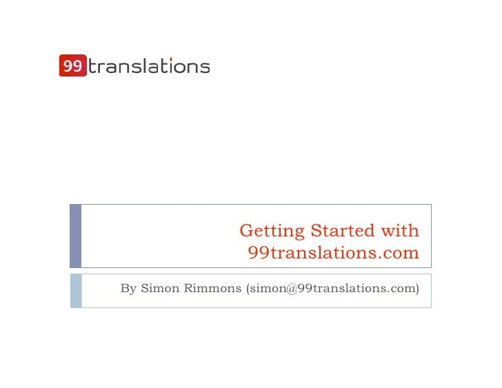 Getting Started with                   99translations.com By Simon Rimmons (simon@99translations.com)
