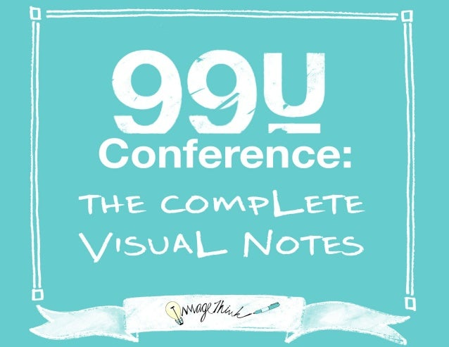 Each year, the 99U Conference bringstogether some of the brightest, most creativeminds in business and the arts.They gathe...