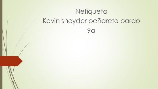 Netiqueta Kevin sneyder peñarete pardo 9a