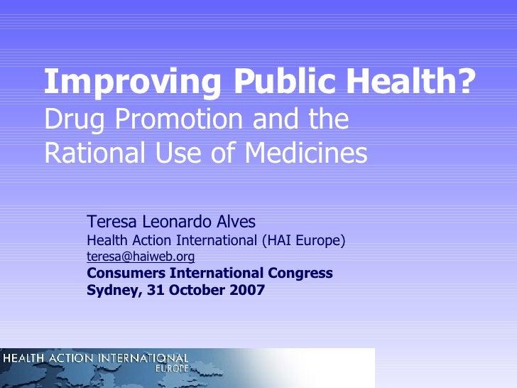 Improving Public Health?  Drug Promotion and the  Rational Use of Medicines Teresa Leonardo Alves Health Action Internatio...