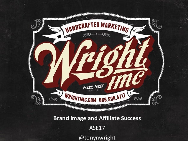 Brand Image and Affiliate Success ASE17 @tonynwright