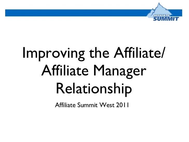 Improving the Affiliate/Affiliate Manager Relationship <ul><li>Affiliate Summit West 2011 </li></ul>
