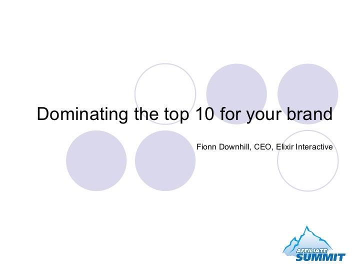 Dominating the top 10 for your brand Fionn Downhill, CEO, Elixir Interactive