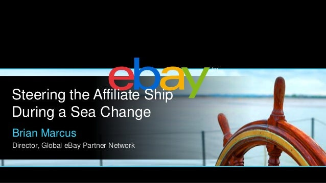 Steering the Affiliate Ship During a Sea Change Brian Marcus Director, Global eBay Partner Network