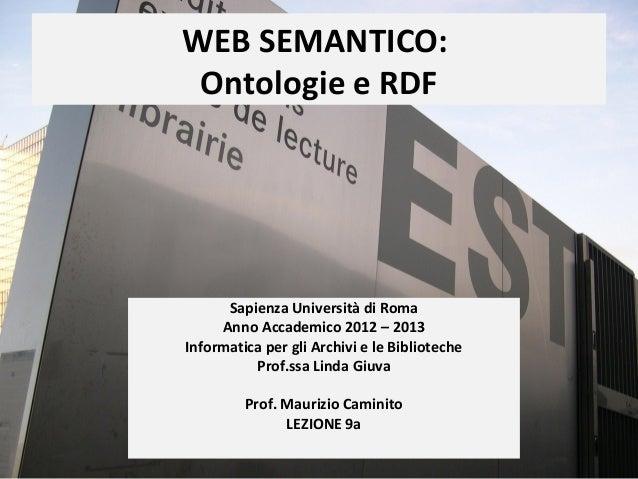 WEB SEMANTICO: Ontologie e RDF      Sapienza Università di Roma     Anno Accademico 2012 – 2013Informatica per gli Archivi...