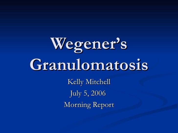 Wegener's Granulomatosis Kelly Mitchell July 5, 2006  Morning Report