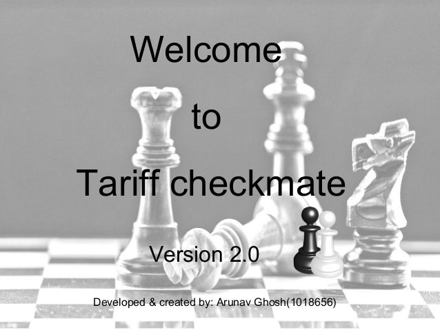 Welcome to Tariff checkmate Version 2.0 Developed & created by: Arunav Ghosh(1018656)