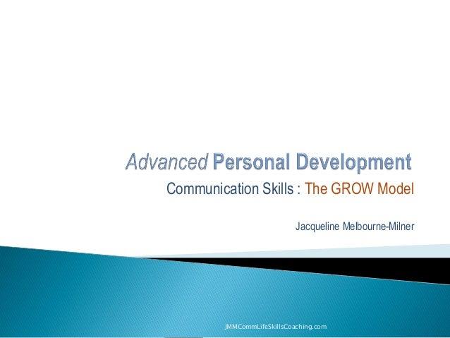 Communication Skills : The GROW Model Jacqueline Melbourne-Milner JMMCommLifeSkillsCoaching.com