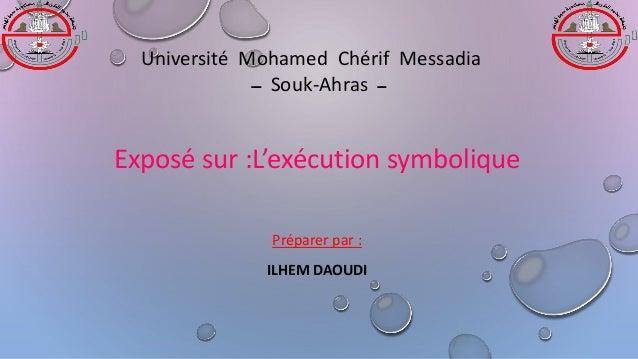 Exposé sur :L'exécution symbolique Préparer par : ILHEM DAOUDI Université Mohamed Chérif Messadia ــ Souk-Ahras ــ