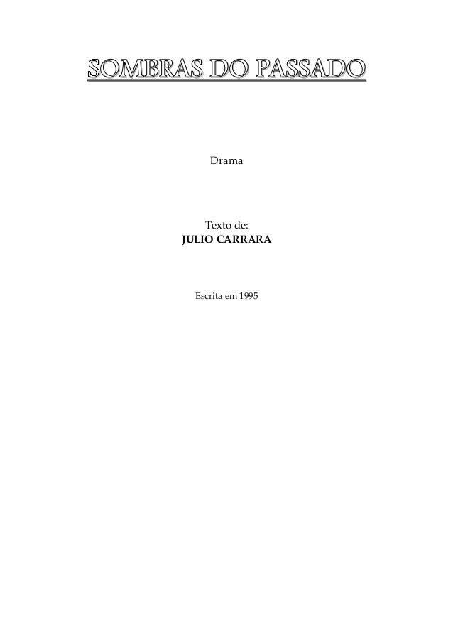 SSSSOOOOMMMMBBBBRRRRAAAASSSS DDDDOOOO PPPPAAAASSSSSSSSAAAADDDDOOOO Drama Texto de: JULIO CARRARA Escrita em 1995