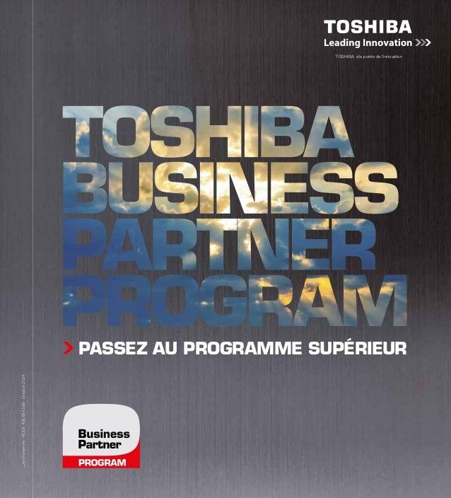 PASSEZ AU PROGRAMME SUPÉRIEUR * TOSHIBA, à la pointe de l'innovation TOSHIBA France 7, rue Ampère 92800 Puteaux cedex www...