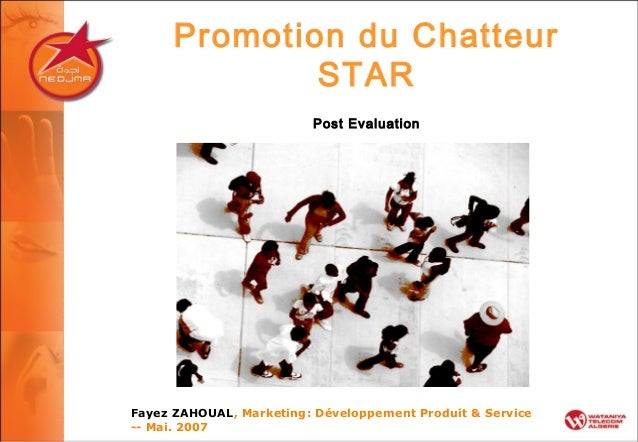 Promotion du Chatteur STAR Post Evaluation Fayez ZAHOUAL, Marketing: Développement Produit & Service -- Mai. 2007