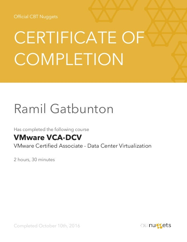 Official CBT Nuggets CERTIFICATE OF COMPLETION Ramil Gatbunton Has completed the following course VMware VCA-DCV VMware Ce...