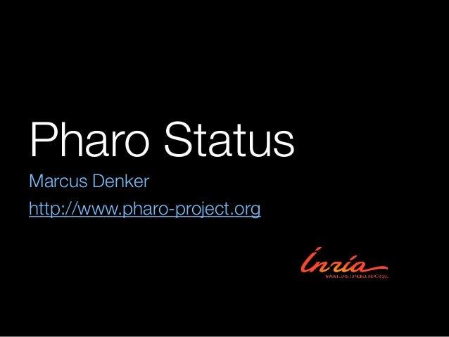 Pharo Status Marcus Denker http://www.pharo-project.org