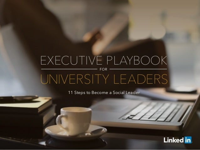 EXECUTIVE PLAYBOOK FOR UNIVERSITY LEADERS 11 Steps to Become a Social Leader
