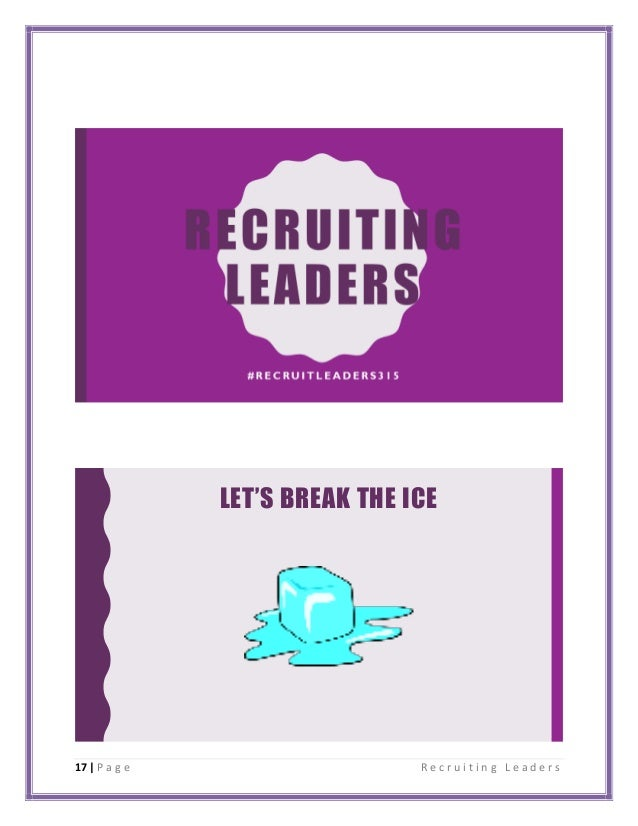 17 | P a g e R e c r u i t i n g L e a d e r s LET'S BREAK THE ICE