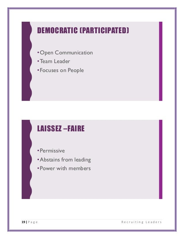 19 | P a g e R e c r u i t i n g L e a d e r s DEMOCRATIC (PARTICIPATED) •Open Communication •Team Leader •Focuses on Peop...