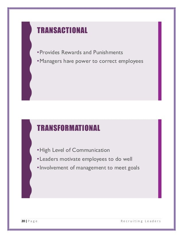 20 | P a g e R e c r u i t i n g L e a d e r s TRANSACTIONAL •Provides Rewards and Punishments •Managers have power to cor...