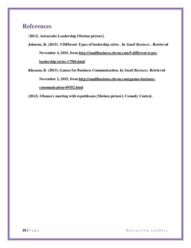 29 | P a g e R e c r u i t i n g L e a d e r s References (2012). Autocratic Leadership [Motion picture]. Johnson, R. (201...