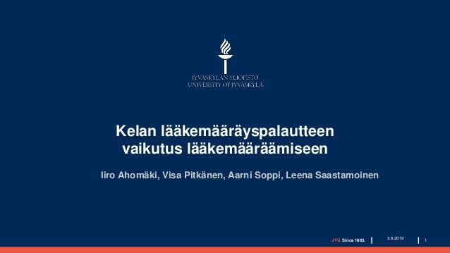Kelan lääkemääräyspalautteen vaikutus lääkemääräämiseen Iiro Ahomäki, Visa Pitkänen, Aarni Soppi, Leena Saastamoinen JYU. ...