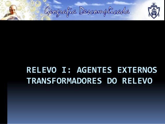 RELEVO I: AGENTES EXTERNOS TRANSFORMADORES DO RELEVO
