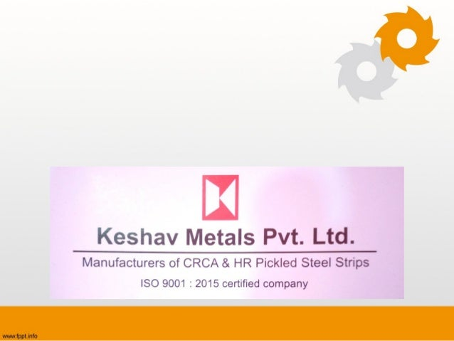 Profile • ISO 9001:2015 certified • CRCA Steel Strip Coils Manufactures • Specialized in Flat Products of lo carbon steel ...