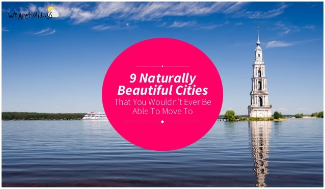 9 Naturally Beautiful Cities That You Wouldn't Ever Be Able To Move To
