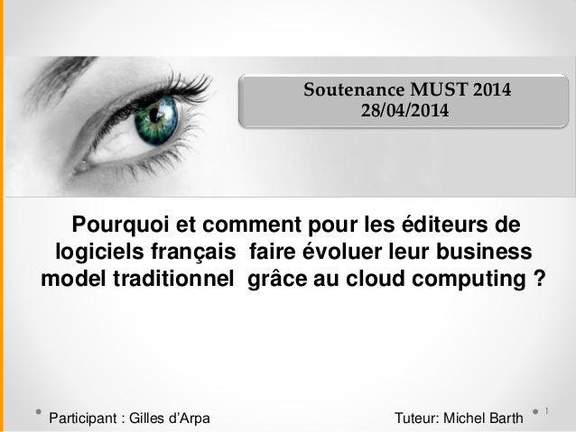 Soutenance MUST 2014 28/04/2014 Pourquoi et comment pour les éditeurs de logiciels français faire évoluer leur business mo...