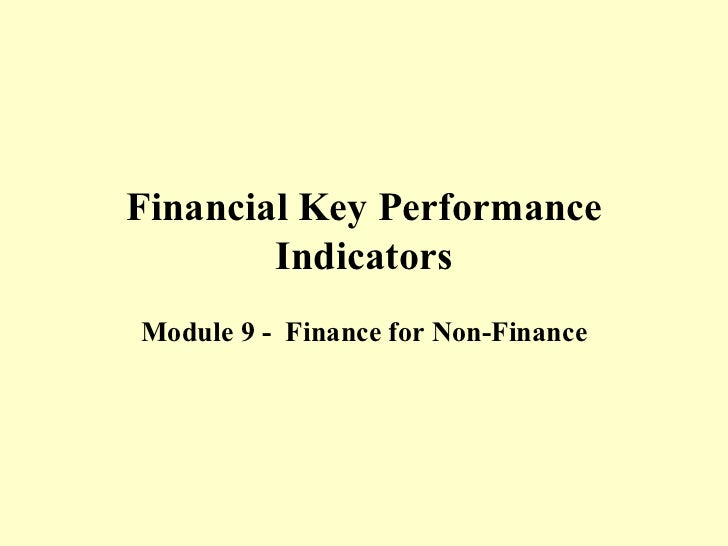 Financial Key Performance        IndicatorsModule 9 - Finance for Non-Finance