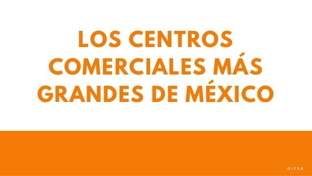 LOS CENTROS COMERCIALES M�S GRANDES DE M�XICO G I C S A