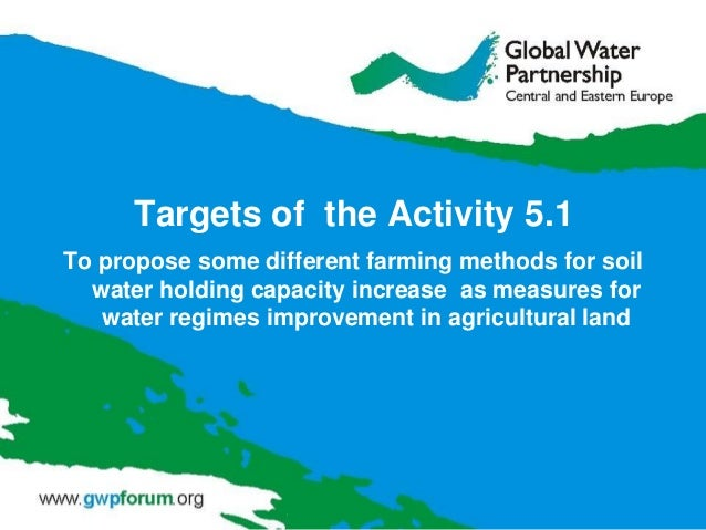 Targets of the Activity 5.1 To propose some different farming methods for soil water holding capacity increase as measures...