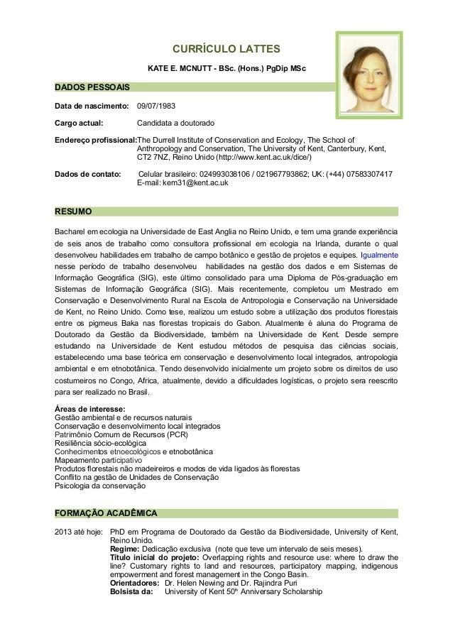 CURRÍCULO LATTES KATE E. MCNUTT - BSc. (Hons.) PgDip MSc DADOS PESSOAIS Data de nascimento: 09/07/1983 Cargo actual: Candi...