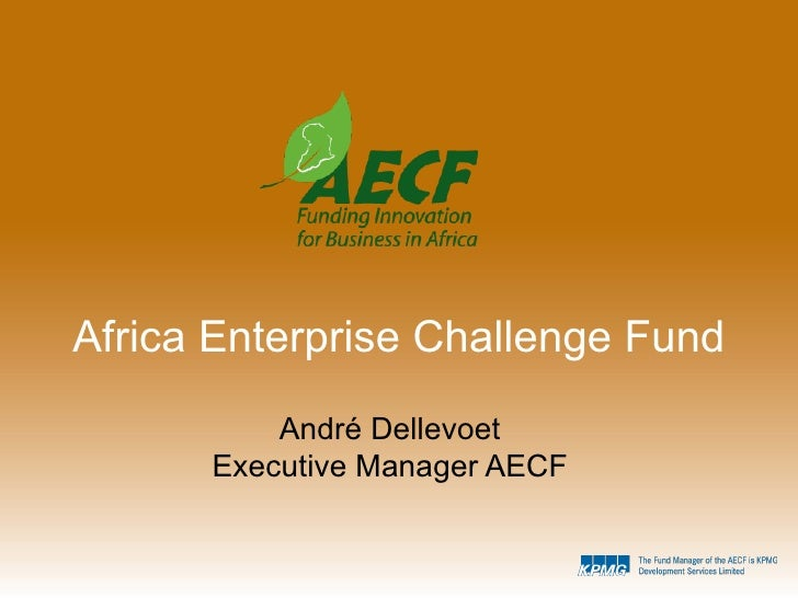 Africa Enterprise Challenge Fund          André Dellevoet      Executive Manager AECF