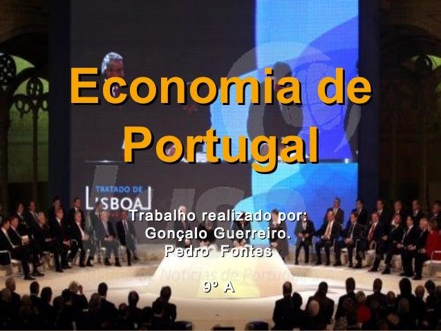 Economia deEconomia de PortugalPortugal Trabalho realizado por:Trabalho realizado por: Gonçalo Guerreiro.Gonçalo Guerreiro...