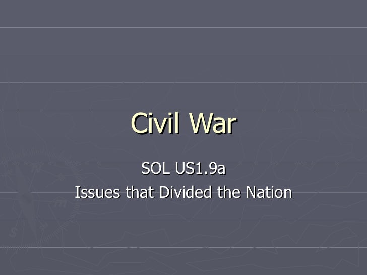 Civil War SOL US1.9a Issues that Divided the Nation