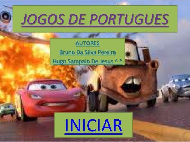 JOGOS DE PORTUGUES AUTORES Bruno Da Silva Pereira Hugo Sampaio De Jesus ^ ^ INICIAR