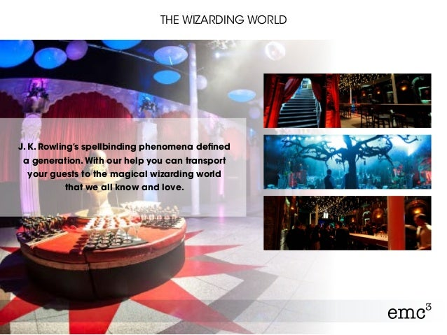 THE WIZARDING WORLD J. K. Rowling's spellbinding phenomena defined a generation.With our help you can transport your guest...